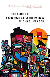 To Greet Yourself Arriving by Michael Fraser book cover